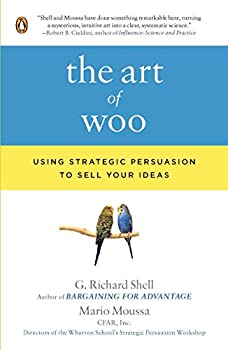 The Art of Woo  Using Strategic Persuasion to Sell Your Ideas