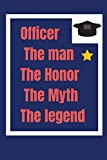 Officer the man The Honor the Myth the legend: Blank Lined Journal, Notebook, Ruled, Writing Book,
