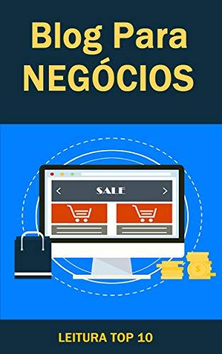 Blog Para Negócios: Ebook Blog Para Negócios (Ganhar Dinheiro)