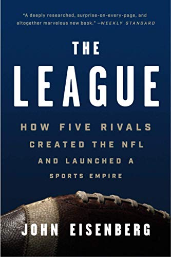 Compare Textbook Prices for The League: How Five Rivals Created the NFL and Launched a Sports Empire Illustrated Edition ISBN 9781541618640 by Eisenberg, John