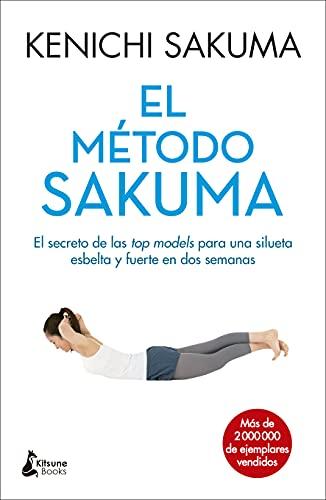 El método Sakuma: El secreto de las top models para una silueta esbelta y fuerte en dos semanas (BIENESTAR)
