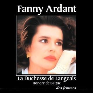 La duchesse de Langeais                    De :                                                                                                                                 Honoré de Balzac                               Lu par :                                                                                                                                 Fanny Ardant                      Durée : 2 h et 13 min     6 notations     Global 5,0