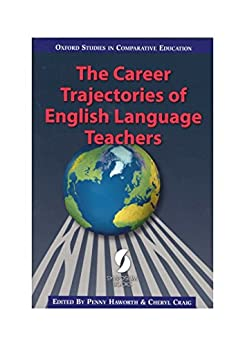 [Penny Haworth, Cheryl Craig]のThe Career Trajectories of English Language Teachers (Oxford Studies in Comparative Education) (English Edition)