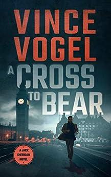 A Cross to Bear (A Jack Sheridan Mystery Book 1) by [Vince Vogel]