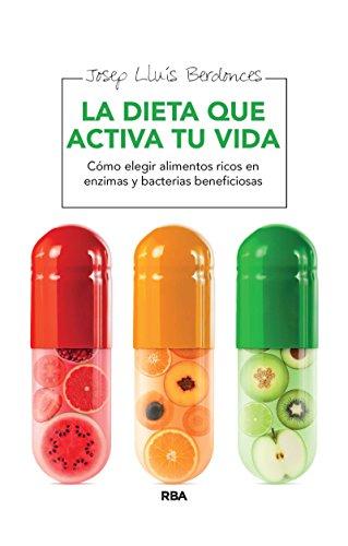 La dieta que activa tu vida: Cómo elegir alimentos ricos en enzimas, bacterias y nutrientes beneficiosos (ALIMENTACIÓN) (Spanish Edition)