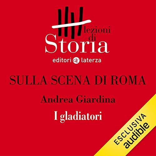 Sulla scena di Roma - I gladiatori audiobook cover art