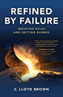 Refined by Failure: Breaking Rules and Getting Burned: Breaking Rules and Getting Burned
