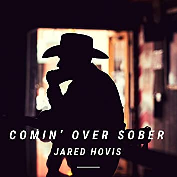 Comin' Over Sober