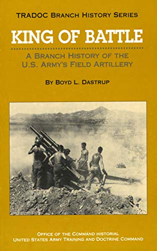 King of Battle: A Branch History of the U.S. Army's Field Artillery (English Edition)