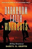 Darkroom Faith Workouts: 30 Day Devotional (Faith Developed in the Darkroom)
