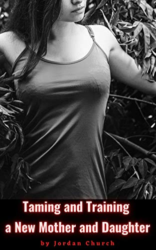 Taming and Training a New Mother and Daughter: The Coed Domination Team Have an Evil Plan to Add on to The Ranch and Expand Their Stable of Beauties (Teen ... Taking Over Book 16) (English Edition)