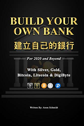 Build Your Own Bank 建立自己的銀行: For 2020 and Beyond With SILVER, GOLD, Bitcoin, Litecoin & DigiByte