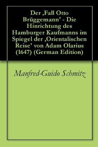 Der ,Fall Otto Brüggemann\' - Die Hinrichtung des Hamburger Kaufmanns im Spiegel der ,Orientalischen Reise\' von Adam Olarius (1647)
