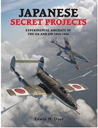 [(Japanese Secret Projects: Experimental Aircraft of the IJA and IJN 1939-1945)] [Author: Edwin M. Dyer] published on (August, 2011)