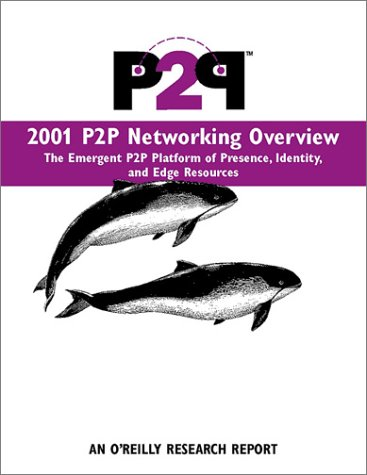 2001 P2P Networking Overview: The Emergent P2P Platform of Prescence, Identity and Edge Resources