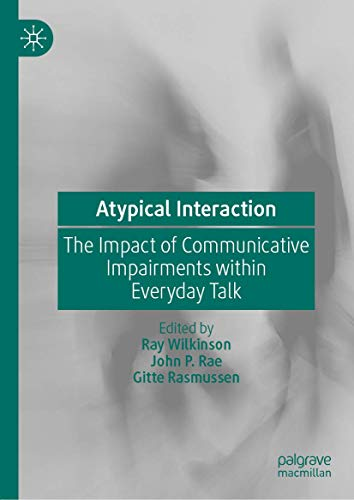 Atypical Interaction: The Impact of Communicative Impairments within Everyday Talk
