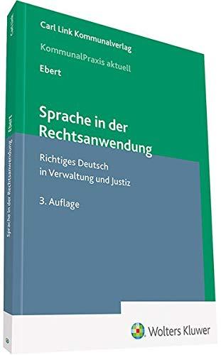 Sprache in der Rechtsanwendung: Richtiges Deutsch in Verwaltung und Justiz