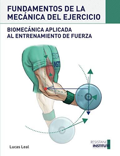 FUNDAMENTOS DE LA MECÁNICA DEL EJERCICIO: Biomecánica aplicada al entrenamiento de Fuerza