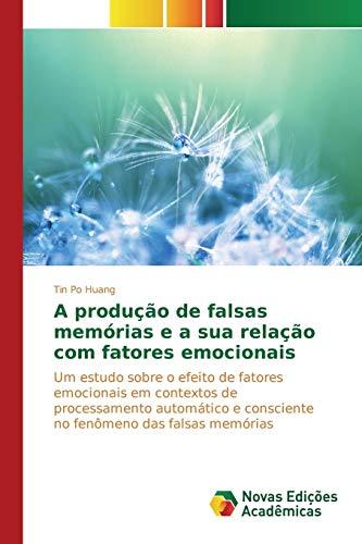 A produção de falsas memórias e a sua relação com fatores emocionais: Um estudo sobre o efeito de fatores emocionais em contextos de processamento ... e consciente no fenômeno das falsas memórias