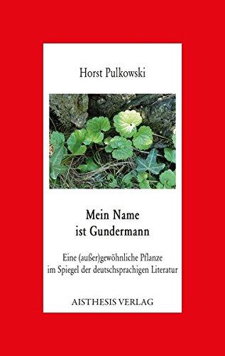 Mein Name ist Gundermann: Eine (außer)gewöhnliche Pflanze im Spiegel der deutschsprachigen Literatur (Aisthesis-Essay)