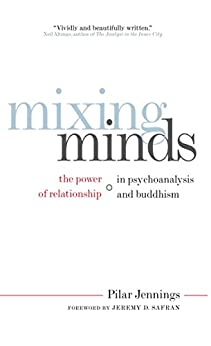 Mixing Minds: The Power of Relationship in Psychoanalysis and Buddhism by [Pilar Jennings, Jeremy D. Safran]