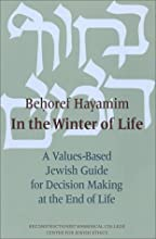 Behoref Hayamim / In the Winter of Life: A Values-Based Jewish Guide for Decision Making at the End of Life
