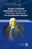 Johann Christoph Gottscheds 'versuch Einer Critischen Dichtkunst' Im Europaischen Kontext (Germanisch-Romanische Monatsschrift. Beihefte)