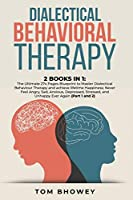 Dialectical Behaviour Therapy: 2 Books in 1: The Ultimate 274 Pages Blueprint to Master Dialectical Behaviour Therapy and achieve lifetime Happiness; Never Feel Angry, Sad, Anxious, Depressed, Stressed, and Unhappy Ever Again (Part 1 and 2)