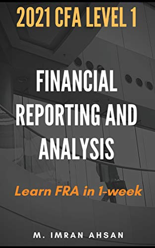 Financial Reporting and Analysis, CFA level 1: 2021: Complete FRA in one week (English Edition)