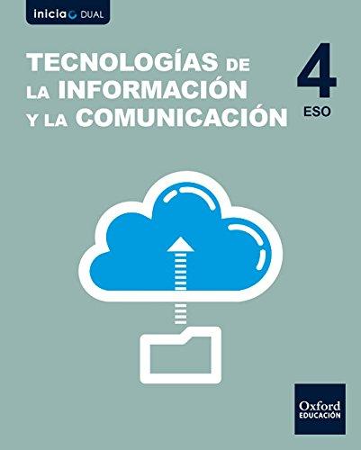 Inicia Dual Tecnologías De La Información Y La Comunicación. Libro Del Alumno - 4º ESO - 9780190508081