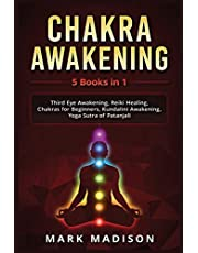 Chakra Awakening: 5 Books in 1 - Third Eye Awakening, Reiki Healing, Chakras for Beginners, Kundalini Awakening, Yoga Sutra of Patanjali