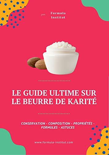 Le guide ultime sur le beurre de karité: Conservation - Composition - propriété - formulation
