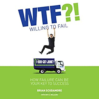 WTF?! (Willing to Fail)     How Failure Can Be Your Key to Success              By:                                                                                                                                 Brian Scudamore                               Narrated by:                                                                                                                                 Brian Scudamore                      Length: 2 hrs and 4 mins     63 ratings     Overall 4.7