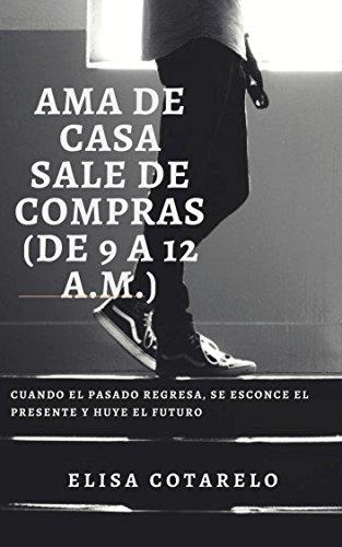 AMA DE CASA SALE DE COMPRAS DE 9 A 12 A.M. eBook: Cotarelo, Elisa ...