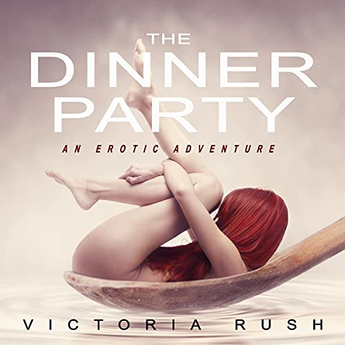 The Dinner Party: An Erotic Adventure Audiobook By Victoria Rush cover art