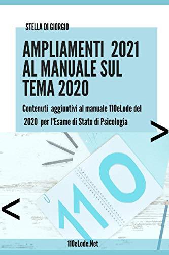 Ampliamenti 2021 al manuale sul tema 2020: contenuti aggiuntivi al manuale 110eLode del 2020 per l'Esame di Stato di Psicologia