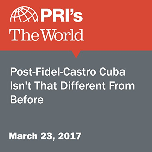 Post-Fidel-Castro Cuba Isn't That Different From Before audiobook cover art