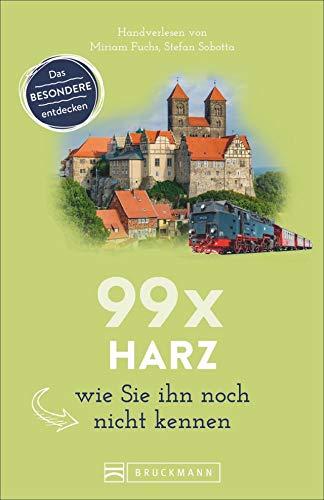 Bruckmann Reiseführer: 99 x Harz, wie Sie ihn noch nicht kennen. 99x Kultur, Natur, Essen und Hotspots abseits der bekannten Highlights. NEU 2020.