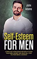 Self Esteem for Men: 5 Simple But Overlooked Methods to Start an Inner Journey and Which Will Stop You Being a Doormat