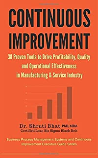 Continuous Improvement : 30 Proven tools to drive Profitability, Quality and Operational Effectiveness in Manufacturing & Service Industry (Business ... Executive Guide Series) (Volume 4)