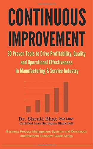Continuous Improvement : 30 Proven tools to drive Profitability, Quality and Operational Effectiveness in Manufacturing & Service Industry: Volume 4 ... Improvement Executive Guide Series)
