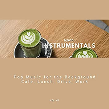 Mood Instrumentals: Pop Music For The Background - Cafe, Lunch, Drive, Work, Vol. 47