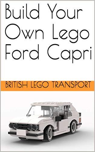 Build Your Own Lego Ford Capri (British Lego Transport Book 19) (English Edition)