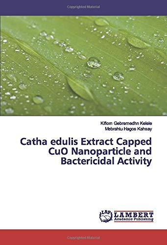 Catha edulis Extract Capped CuO Nanoparticle and Bactericidal Activity