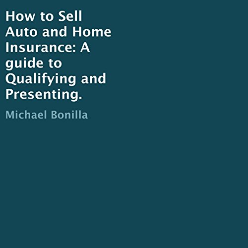 How to Sell Auto and Home Insurance: A Guide to Qualifying and Presenting.                   By:                                                                                                                                 Michael Bonilla                               Narrated by:                                                                                                                                 Chiquito Joaquim Crasto                      Length: 1 hr and 24 mins     2 ratings     Overall 5.0