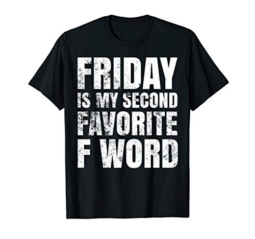 FRIDAY IS MY SECOND FAVORITE ' F ' WORD. T-SHIRT