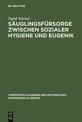 Säuglingsfürsorge zwischen sozialer Hygiene und Eugenik: Das Beispiel Berlins im Kaiserreich und in der Weimarer Republik (Veröffentlichungen der Historischen Kommission zu Berlin 91)