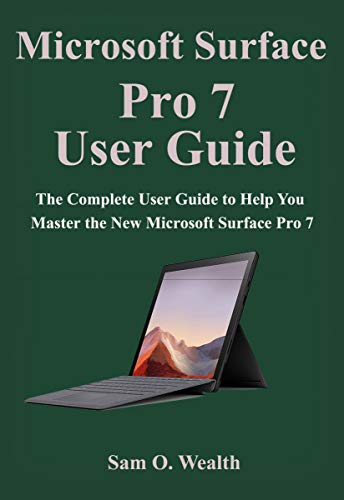 Microsoft Surface Pro 7 User Guide: The Complete User Guide to Help You Master the New Microsoft Surface Pro 7 (English Edition)