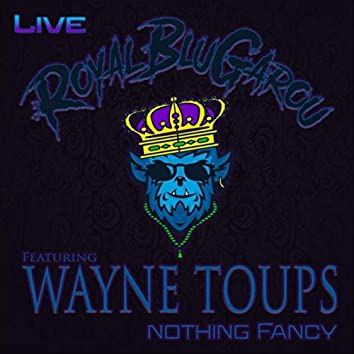 Nothing Fancy (Live) [feat. Wayne Toups]