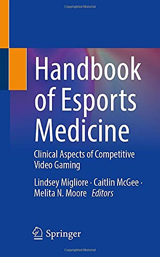 Handbook of Esports Medicine: Clinical Aspects of Competitive Video Gaming